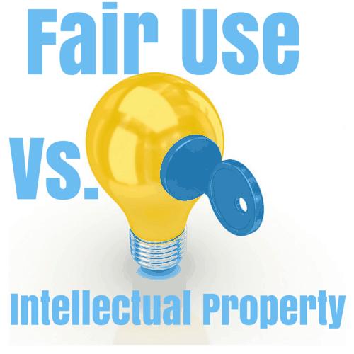 Fair Use Vs. Intellectual Property