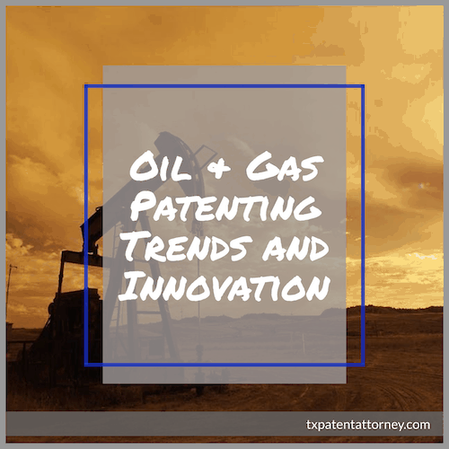 Oil & Gas Patenting Trends and Innovation