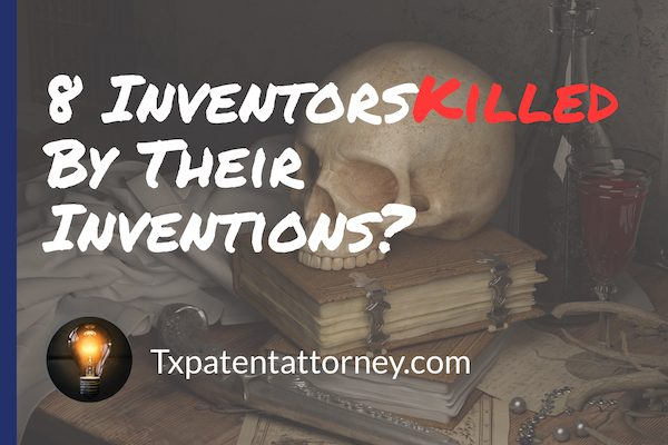 8 Patents That Have Killed Their Inventors